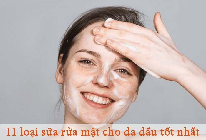 7 loại sữa rửa mặt cho da dầu tốt nhất