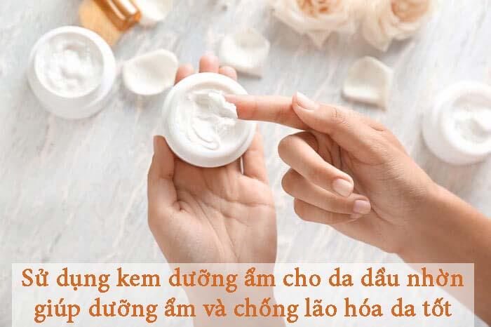 [Điểm danh] 9 loại kem dưỡng ẩm cho da dầu nhờn có hiệu quả tốt