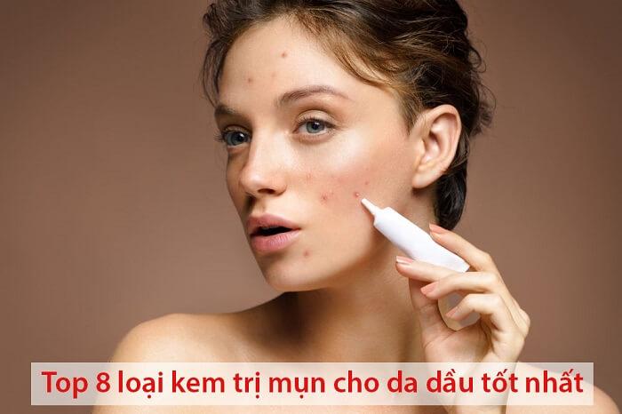 Kem trị mụn cho da dầu an toàn và hiệu quả