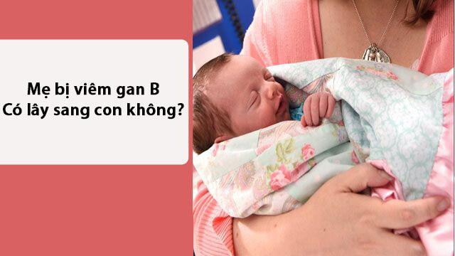 Mẹ bị viêm gan B có lây sang con không?