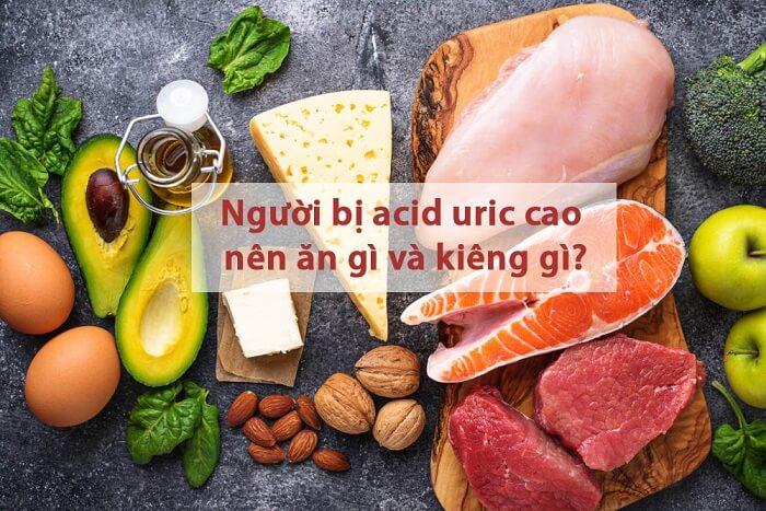 Người bị acid uric cao nên ăn gì và kiêng gì để giữ ở mức bình thường