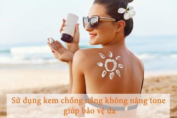 Sử dụng kem chống nắng không nâng tone để giúp bảo vệ da tốt