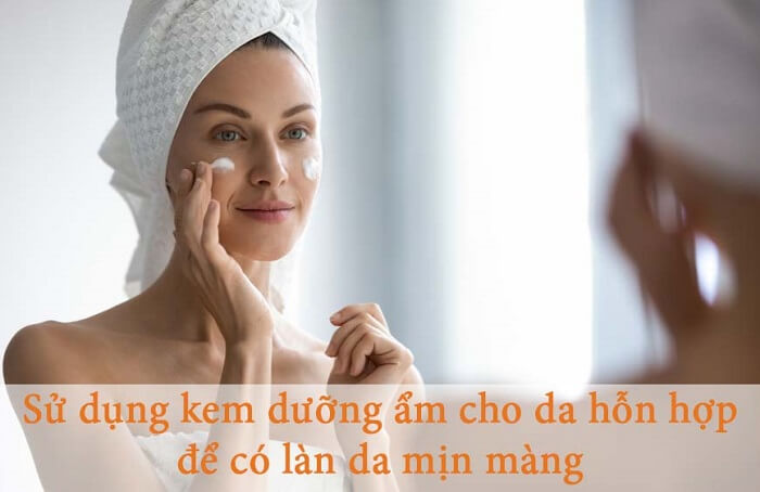 Sử dụng kem dưỡng ẩm cho da hỗn hợp để có làn da mềm mịn
