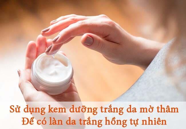 Sử dụng kem dưỡng trắng da mờ thâm để có làn da trắng hồng tự nhiên